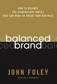 Balanced Brand. How to Balance the Stakeholder Forces That Can Make Or Break Your Business