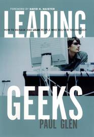 Leading Geeks. How to Manage and Lead the People Who Deliver Technology