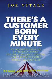 """There's a Customer Born Every Minute. P.T. Barnum's Amazing 10 """"Rings of Power"""" for Creating Fame, Fortune, and a Business Empire Today -- Guaranteed!"""