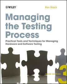Managing the Testing Process. Practical Tools and Techniques for Managing Hardware and Software Testing