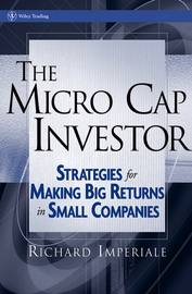 The Micro Cap Investor. Strategies for Making Big Returns in Small Companies