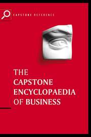 The Capstone Encyclopaedia of Business. The Most Up-To-Date and Accessible Guide to Business Ever