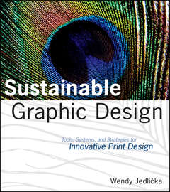 Sustainable Graphic Design. Tools, Systems and Strategies for Innovative Print Design