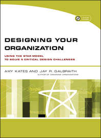 Designing Your Organization. Using the STAR Model to Solve 5 Critical Design Challenges