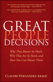 Great People Decisions. Why They Matter So Much, Why They are So Hard, and How You Can Master Them