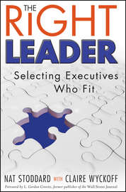 The Right Leader. Selecting Executives Who Fit
