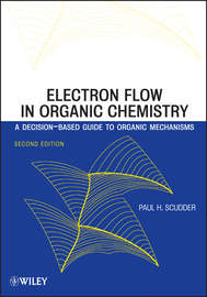 Electron Flow in Organic Chemistry. A Decision-Based Guide to Organic Mechanisms