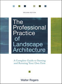 The Professional Practice of Landscape Architecture. A Complete Guide to Starting and Running Your Own Firm