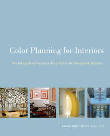 Color Planning for Interiors. An Integrated Approach to Color in Designed Spaces