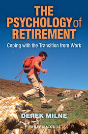 The Psychology of Retirement. Coping with the Transition from Work