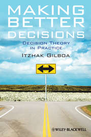 Making Better Decisions. Decision Theory in Practice
