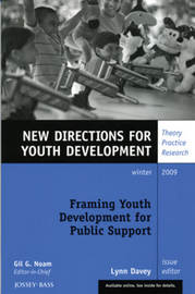Framing Youth Development for Public Support. New Directions for Youth Development, Number 124