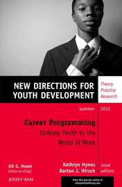 Career Programming: Linking Youth to the World of Work. New Directions for Youth Development, Number 134