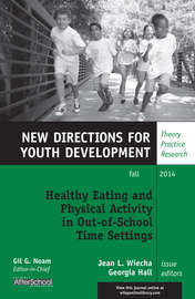 Healthy Eating and Physical Activity in Out-of-School Time Settings. New Directions for Youth Development, Number 143