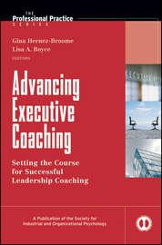 Advancing Executive Coaching. Setting the Course for Successful Leadership Coaching