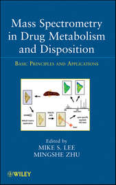 Mass Spectrometry in Drug Metabolism and Disposition. Basic Principles and Applications