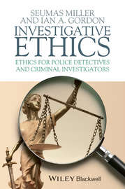 Investigative Ethics. Ethics for Police Detectives and Criminal Investigators
