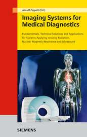Imaging Systems for Medical Diagnostics. Fundamentals, Technical Solutions and Applications for Systems Applying Ionizing Radiation, Nuclear Magnetic Resonance and Ultrasound