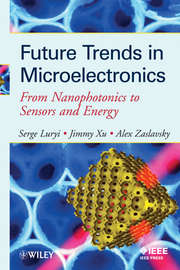 Future Trends in Microelectronics. From Nanophotonics to Sensors to Energy