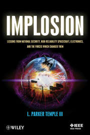 Implosion. Lessons from National Security, High Reliability Spacecraft, Electronics, and the Forces Which Changed Them