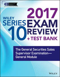 Wiley FINRA Series 10 Exam Review 2017. The General Securities Sales Supervisor Examination -- General Module