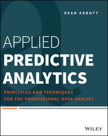 Applied Predictive Analytics. Principles and Techniques for the Professional Data Analyst