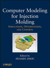 Computer Modeling for Injection Molding. Simulation, Optimization, and Control