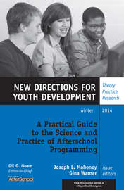 A Practical Guide to the Science and Practice of Afterschool Programming. New Directions for Youth Development, Number 144