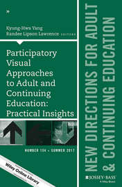 Participatory Visual Approaches to Adult and Continuing Education: Practical Insights. New Directions for Adult and Continuing Education, Number 154