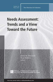 Needs Assessment: Trends and a View Toward the Future. New Directions for Evaluation, Number 144