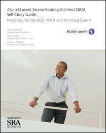 Alcatel-Lucent Service Routing Architect (SRA) Self-Study Guide