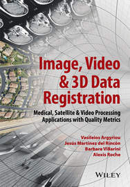 Image, Video and 3D Data Registration. Medical, Satellite and Video Processing Applications with Quality Metrics