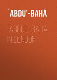 `Abdu'l-Bah? in London