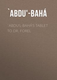 `Abdu'l-Bah?'s Tablet to Dr. Forel