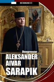 """""""Meie vaimulikud"""". ?lempreester Aleksander Aivar Sarapik"""