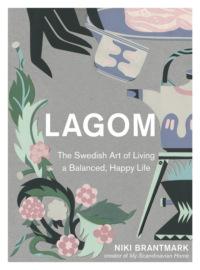 Книга Lagom: The Swedish Art of Living a Balanced, Happy Life