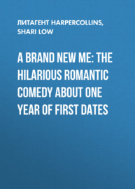A Brand New Me: The hilarious romantic comedy about one year of first dates