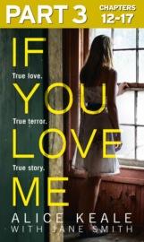 If You Love Me: Part 3 of 3: True love. True terror. True story.