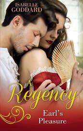 A Regency Earl's Pleasure: The Earl Plays With Fire / Society's Most Scandalous Rake