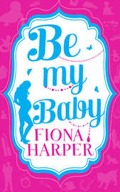 Be My Baby: Her Parenthood Assignment / Three Weddings and a Baby