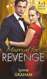 Married For Revenge: Roccanti's Marriage Revenge / A Deal at the Altar / A Vow of Obligation