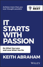 It Starts with Passion. Do What You Love and Love What You Do