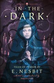 In the Dark: Tales of Terror by E. Nesbit