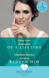 The Reunion Of A Lifetime: The Reunion of a Lifetime / A Bride to Redeem Him