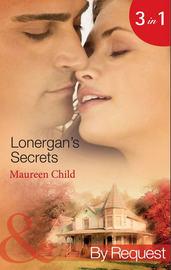 Lonergan's Secrets: Expecting Lonergan's Baby / Strictly Lonergan's Business / Satisfying Lonergan's Honour