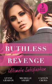 Ruthless Revenge: Ultimate Satisfaction: Bought for the Greek's Revenge / Wedded, Bedded, Betrayed / At the Count's Bidding