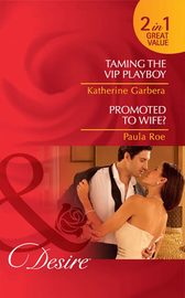 Taming the VIP Playboy / Promoted To Wife?: Taming the VIP Playboy