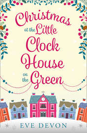 Christmas at the Little Clock House on the Green: An enchanting and warm-hearted romance full of Christmas cheer