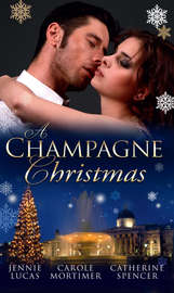 A Champagne Christmas: The Christmas Love-Child / The Christmas Night Miracle / The Italian Billionaire's Christmas Miracle