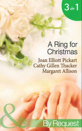 A Ring For Christmas: A Bride by Christmas / Christmas Lullaby / Mistletoe Manoeuvres